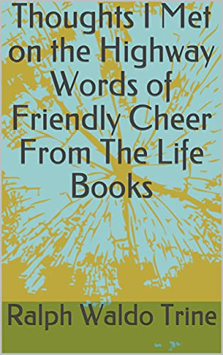 Thoughts I Met on the Highway Words of Friendly Cheer From The Life Books (English Edition)