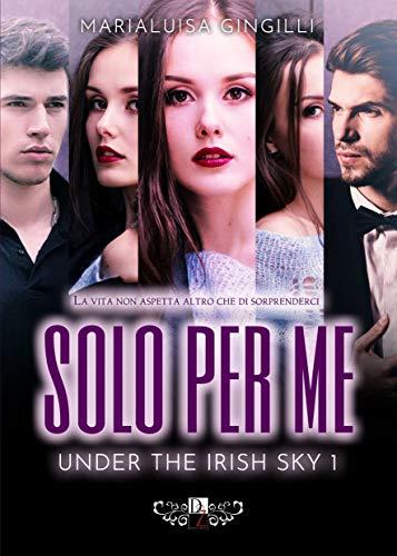 Solo per me (Under the Irish Sky Vol. 1) di [Marialuisa Gingilli]
