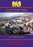 The Life Of A Regimental Officer During The Great War — 1793-1815: Compiled From The Correspondence Of Colonel Samuel Rice, C.B., K.H. 51st Light Infantry And From Other Sources (English Edition)