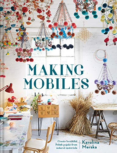 Compare Textbook Prices for Making Mobiles: Creating Beautiful Polish Pajaki from Natural Materials  ISBN 9781911641636 by Merska, Karolina