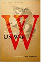 Carl von Clausewitz's On War: A Biography (A Book that Shook the World) (BOOKS THAT SHOOK THE WORLD)