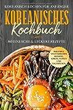 Koreanisch kochen für Anfänger: Koreanisches Kochbuch - 80 einfache & leckere Rezepte | Inklusive vegetarischer Rezepte, Kimchi, Suppen und Nachspeisen