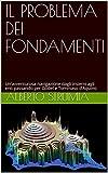 IL PROBLEMA DEI FONDAMENTI: Un'avventurosa navigazione dagli insiemi agli enti passando per Gödel e Tommaso d'Aquino (Studi interdisciplinari Vol. 1) (Italian Edition)
