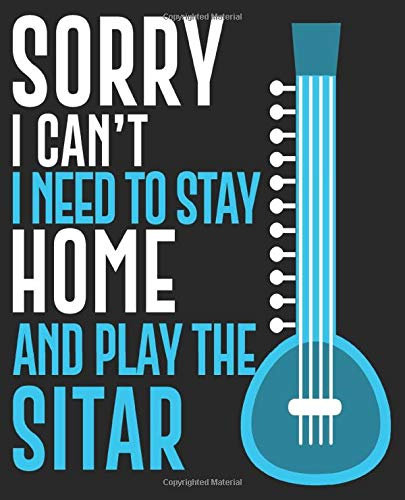 Sorry I Can t I Need To Stay Home And Play The Sitar: Funny Sitar Player Composition Notebook Back to School 7.5 x 9.25 Inches 100 Wide Ruled Pages Journal Diary