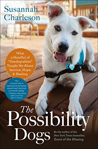 The Possibility Dogs: What a Handful of 'Unadoptables' Taught Me About Service, Hope, & Healing