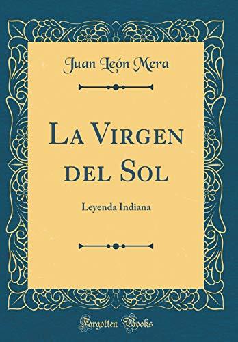 La Virgen del Sol: Leyenda Indiana (Classic Reprint)