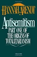 Antisemitism: Part One of The Origins of Totalitarianism by Hannah Arendt(1968-03-20)