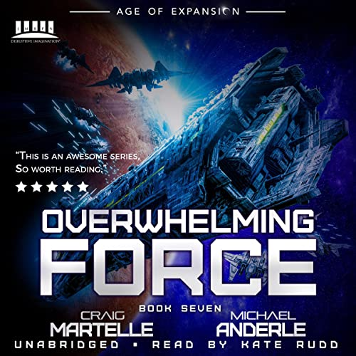 Overwhelming Force: A Military Space Opera (The Bad Company, Book 7)