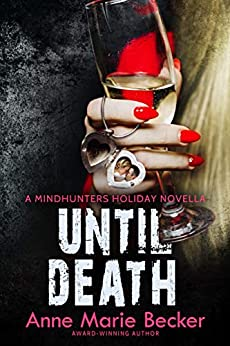Until Death: A Mindhunters Holiday Novella (The Mindhunters) by [Anne Marie Becker]