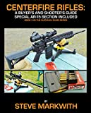 Centerfire Rifles: A Buyer's and Shooter's Guide: Special AR-15 Section Included (Survival Guns Book 5)