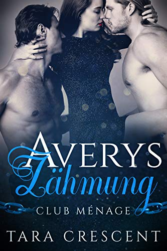 Averys Zähmung: Ein Ménage-Liebesroman (Club Menage 2)