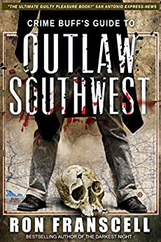 [Ron Franscell]のCrime Buff's Guide to Outlaw Southwest (English Edition)