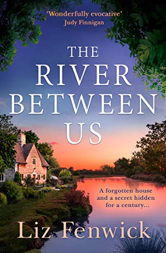 The River Between Us: Perfect escapist women's fiction from the bestselling author of books like The Path to the Sea by [Liz Fenwick]