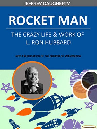 ROCKET MAN: The Crazy Life and Work of L. Ron Hubbard (English Edition)