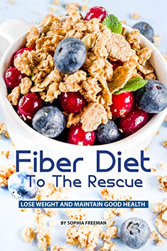 Fiber Diet to the Rescue: Lose Weight and Maintain Good Health (English Edition)