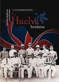 La Huelva Británica par Juan Cobos Wilkins