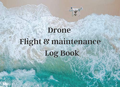 Drone Flight and Maintenance Log Book: unmanned aircraft systems operator log