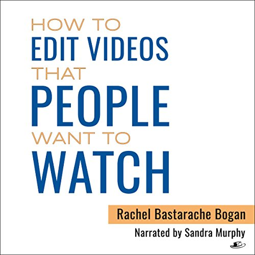 How to Edit Videos That People Want To Watch audiobook cover art