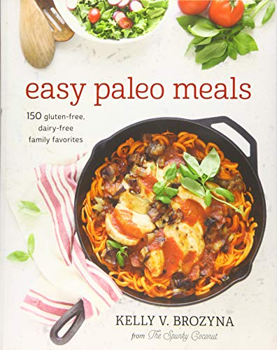 Easy Paleo Meals: 150 Gluten-Free, Dairy-Free Family Favorites