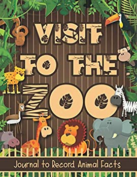 Visit To The ZOO - Field Trip Journal to Record Animal Facts  Notebook to Bring when Visiting a Zoo or Wildlife Park - Must have book for every kid to take notes learn & memorize animal information