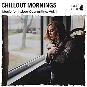 Chillout Mornings - Music For Indoor Quarantine, Vol. 1