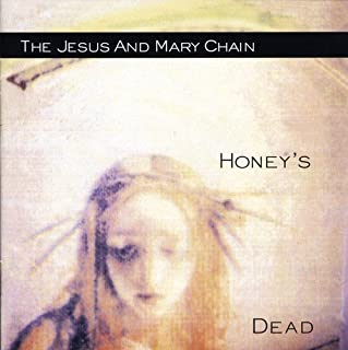 Honey's Dead by JESUS & MARY CHAIN (2006-07-11)