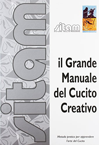 Il grande manuale del cucito creativo. Sitam sistema taglio moderno metodo pratico per apprendere l'arte del cucito. Per gli Ist. Professionali
