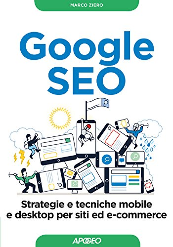 Google SEO. Strategie e tecniche mobile e desktop per siti ed e-commerce
