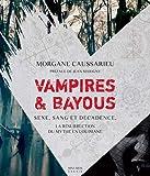 Vampires & bayous - Sexe, sang et décadence, la résurrection du mythe en Louisiane