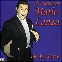 Magnificent Mario Lanza: Be My Love by Mario Lanza (2005-05-31)