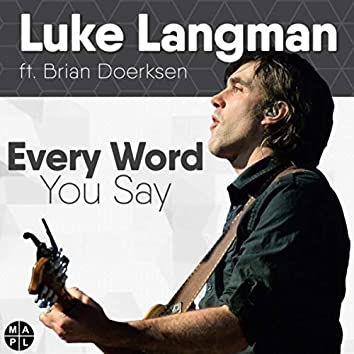 Every Word You Say (feat. Brian Doerksen)
