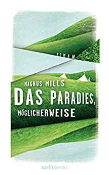 Das Paradies, möglicherweise: Roman (German Edition) by [Magnus Mills, Sylvia Spatz]