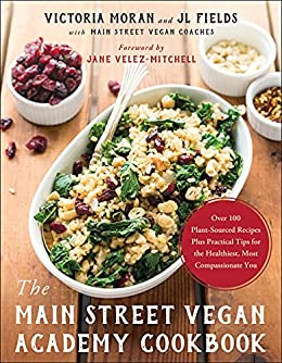 The Main Street Vegan Academy Cookbook: Over 100 Plant-Sourced Recipes Plus Practical Tips for the Healthiest, Most Compassionate You by [Victoria Moran, JL Fields, Jane Velez-Mitchell]