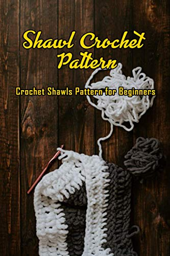 Shawl Crochet Pattern: Crochet Shawls Pattern for Beginners: Shawl Crochet Tutorials