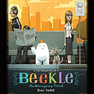 The Adventures of Beekle: The Unimaginary Friend                   Written by:                                                                                                                                 Dan Santat                               Narrated by:                                                                                                                                 Richmond Hoxie                      Length: 5 mins     Not rated yet     Overall 0.0