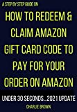 Claim Amazon gift card: The step by step procedures with clear screenshots on how to redeem and use amazon gift card code to make purchases and complete ... Account using Smart Guides/Techniques)
