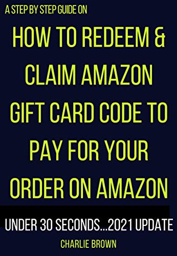 Claim Amazon gift card: The step by step procedures with clear screenshots on how to redeem and use amazon gift card code to make purchases and complete ... Smart Guides/Techniques) (English Edition)