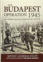 The Budapest Operation: An Operational-Strategic Study; (28 October 1944-13 February 1945)