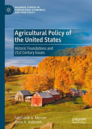 Compare Textbook Prices for Agricultural Policy of the United States: Historic Foundations and 21st Century Issues Palgrave Studies in Agricultural Economics and Food Policy 1st ed. 2020 Edition ISBN 9783030364519 by Mercier, Stephanie A.,Halbrook, Steve A.