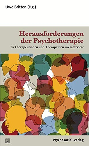Herausforderungen der Psychotherapie: 23 Therapeutinnen und Therapeuten im Interview (Therapie & Beratung)