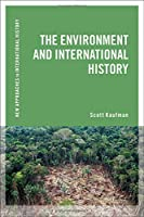 The Environment and International History (New Approaches to International History)
