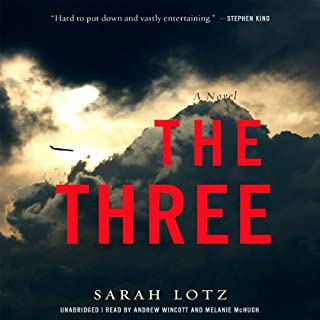 The Three     A Novel              By:                                                                                                                                 Sarah Lotz                               Narrated by:                                                                                                                                 Andrew Wincott,                                                                                        Melanie McHugh                      Length: 13 hrs and 54 mins     215 ratings     Overall 3.4