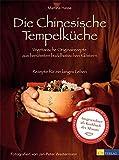 Die Chinesische Tempelküche: Vegetarische Originalrezepte aus berühmten buddhistischen Klöstern Rezepte für ein langes Leben