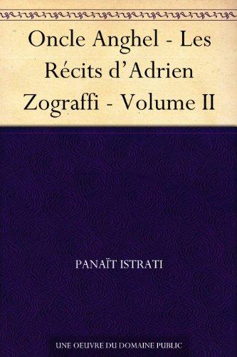 Couverture du livre Oncle Anghel - Les Récits d'Adrien Zograffi - Volume II