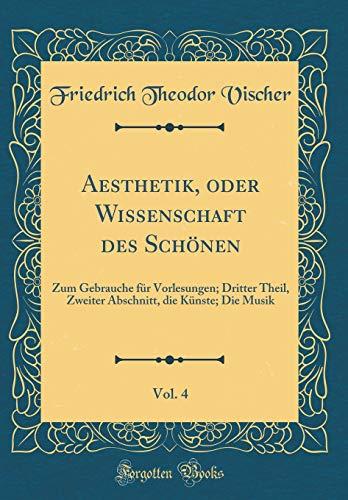 Aesthetik, oder Wissenschaft des Schönen, Vol. 4: Zum Gebrauche für Vorlesungen; Dritter Theil, Zweiter Abschnitt, die Künste; Die Musik (Classic Reprint)
