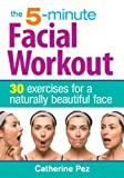 Best Lift For Faces - The 5-Minute Facial Workout: 30 Exercises for a Review