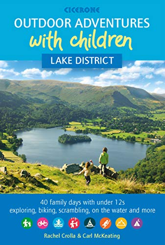 Outdoor Adventures with Children - Lake District: 40 family days with under 12s exploring, biking, scrambling, paddling and more (Adventures for Children)