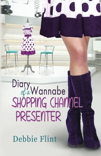 The Diary of a Wannabe Shopping Channel Presenter: Volume 1