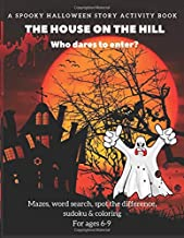 A Spooky Halloween Story Activity Book: The House on the Hill. Who dares to enter? Mazes, word search, spot the difference, sudoku & coloring. For ages 6-9 (Color My Story Series)