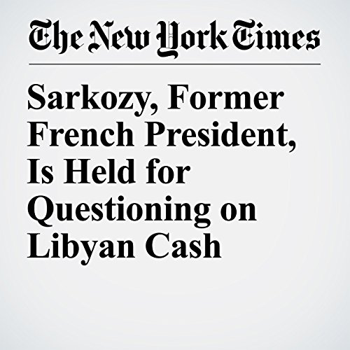 Sarkozy, Former French President, Is Held for Questioning on Libyan Cash copertina